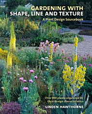 Gardening with Shape, Line, and Texture: A Plant Design Sourcebook