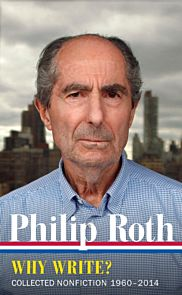 Philip Roth: Why Write? Collected Nonfiction 1960-2014