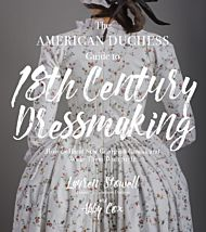 The American Duchess Guide to 18th Century Dressma
