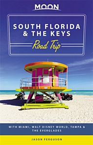Moon South Florida & the Keys Road Trip (First Edition)