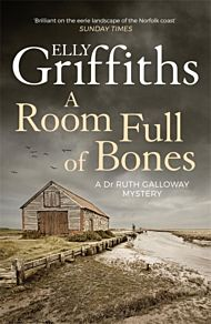 A Room Full of Bones. Dr Ruth Galloway Mysteries 4