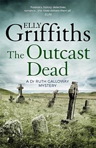 The Outcast Dead. Dr Ruth Galloway Mysteries 6