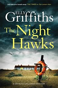 The Night Hawks. Dr Ruth Galloway Mysteries 13