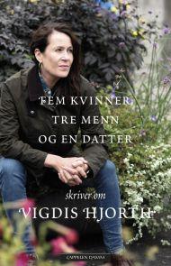 Fem kvinner, tre menn og en datter skriver om Vigdis Hjorth