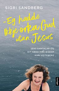 Eg hadde ikkje orka Gud utan Jesus
