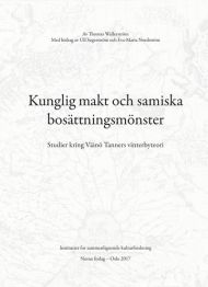 Kunglig makt och samiska bosättningsmönster = Royal power and Sámi settlement patterns : studies con