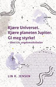 Kjære Universet. Kjære planeten Jupiter. Gi meg styrke! - Unni-Liv, ungdomsskoleelev