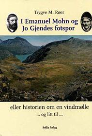I Emanuel Mohn og Jo Gjendes fotspor, eller Historien om en vindmølle, og litt til