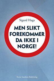 Men slikt forekommer da ikke i Norge!
