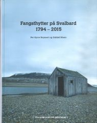 Fangsthytter på Svalbard 1794 - 2015