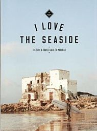 I Love the Seaside The surf & travel guide to Morocco