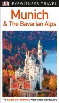 Munich and the Bavarian, DK Eyewitness Travel Guid