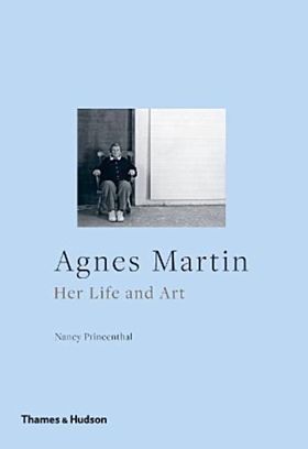 Agnes Martin. Her Life and Art