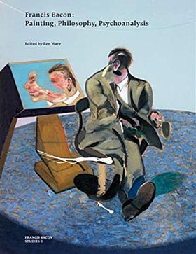 Francis Bacon: Painting, Philosophy, Psychoanalysi