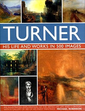 Turner: His Life & Works In 500 Images