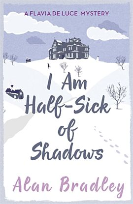 I Am Half-Sick of Shadows. Flavia de Luce 4