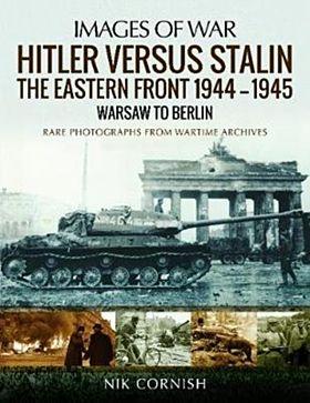 Hitler versus Stalin: The Eastern Front 1944-1945: Warsaw to Berlin