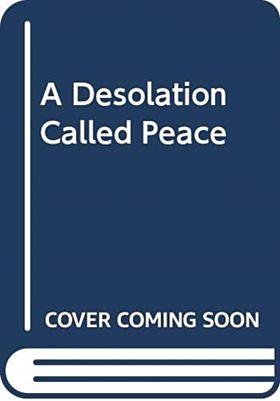 A Desolation Called Peace