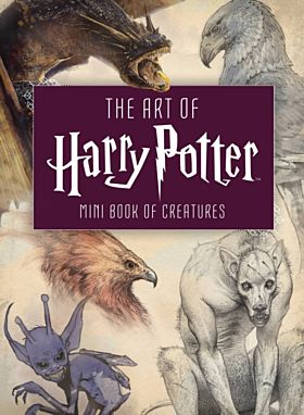 Art of Harry Potter, The. Mini Book of Creatures