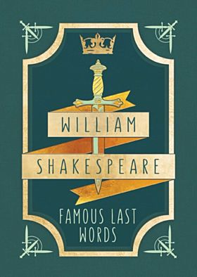 William Shakespeare: Famous Last Words