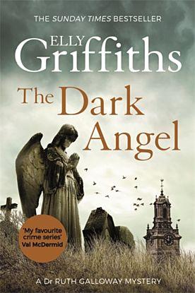 The Dark Angel. Dr Ruth Galloway Mysteries 10