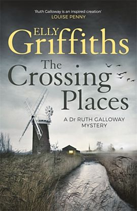 Crossing Places, The. Dr Ruth Galloway Mysteries 1