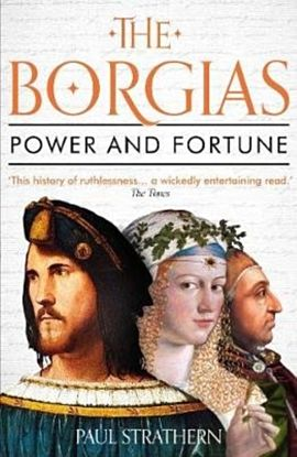 The Borgias. Power and Fortune