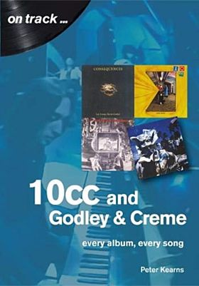 10cc and Godley and Creme: Every Album, Every Song (On Track)