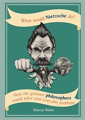 What Would Nietzsche Do?
