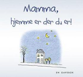 Mamma, hjemme er der du er!