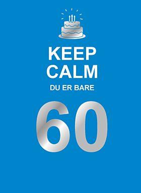 Keep calm du er bare 60