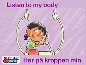 Hør på kroppen min = Listen to my body