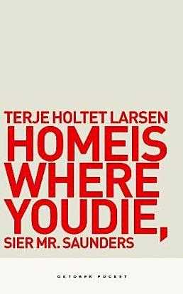 Home is where you die, sier Mr. Saunders