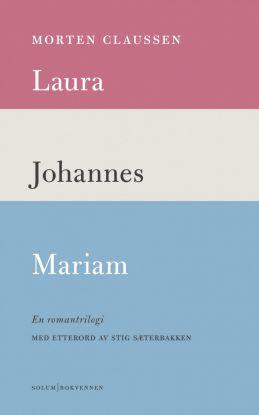 Laura ; Johannes ; Mariam : en romantrilogi