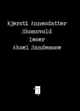 Kjersti Annesdatter Skomsvold leser Aksel Sandemose