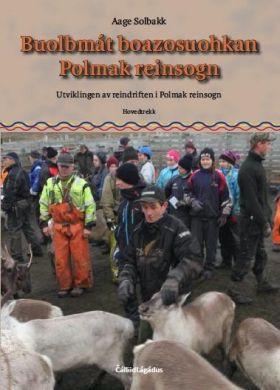 Buolbmát boazosuohkan = Polmak reinsogn : utviklingen av reindriften i Polmak reinsogn : hovedtrekk