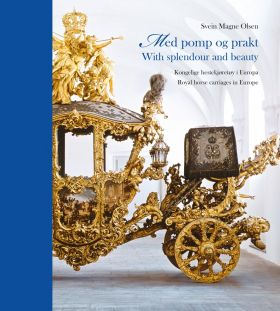 Med pomp og prakt = With splendour and beauty : royal horse-drawn carriages in Europe