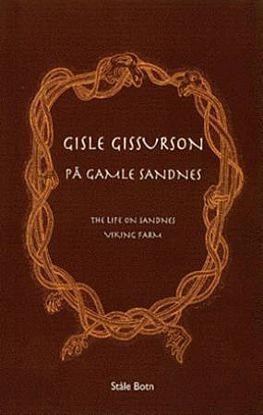 Gisle Gissurson på Gamle Sandnes = The life on Sandnes viking farm