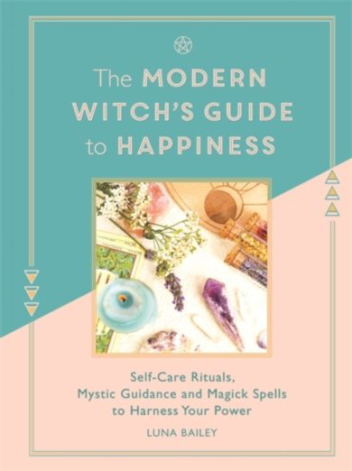 The Modern Witch's Guide to Happiness