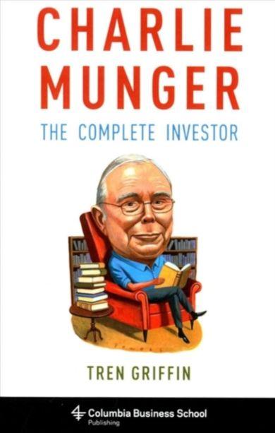 Charlie Munger. The Complete Investor