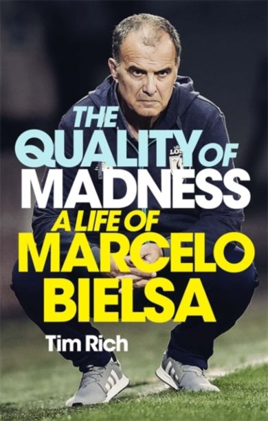 The Quality of Madness. A Life of Marcelo Bielsa
