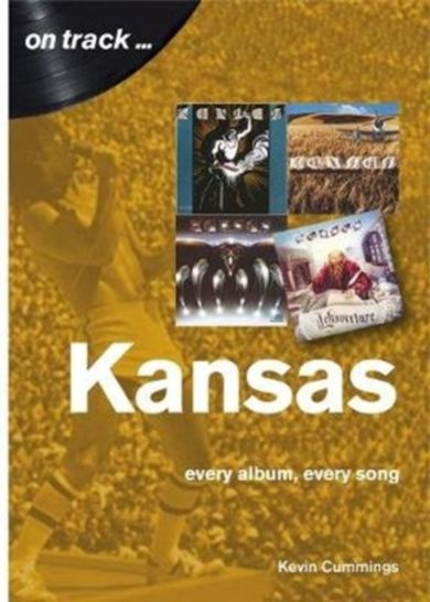 Kansas: Every Album, Every Song (On Track)